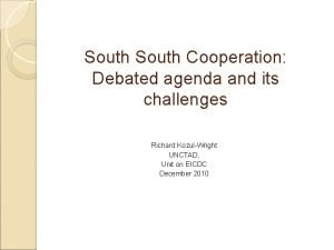 South Cooperation Debated agenda and its challenges Richard
