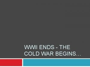 WWII ENDS THE COLD WAR BEGINS 99 Problems