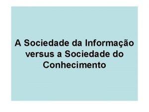 A Sociedade da Informao versus a Sociedade do