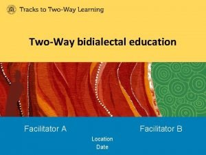 TwoWay bidialectal education Facilitator A Facilitator B Location