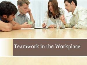 Teamwork in the Workplace Teamwork Skills Employers want