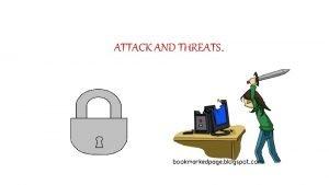 ATTACK AND THREATS THREATS AND ATTACK THREATS Threats