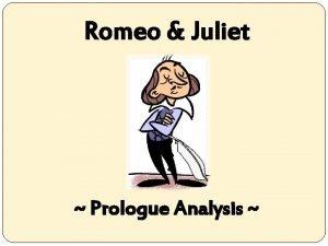 Romeo Juliet Prologue Analysis TEXT AUDIO ORIGINAL TEXT