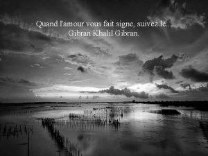 Quand lamour vous fait signe suivez le Gibran
