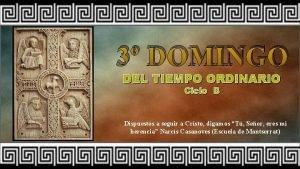 3 DOMINGO DEL TIEMPO ORDINARIO Ciclo B Dispuestos
