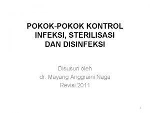 POKOKPOKOK KONTROL INFEKSI STERILISASI DAN DISINFEKSI Disusun oleh