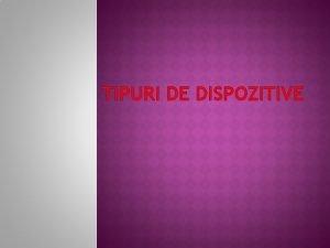 TIPURI DE DISPOZITIVE DISPOZITIVELE PERIFERICE DE INTRARE AU