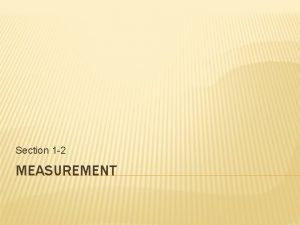 Section 1 2 MEASUREMENT MEASUREMENT Measurement a comparison