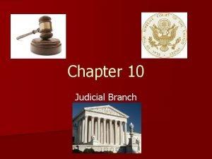 Chapter 10 Judicial Branch Judicial Branch n Made
