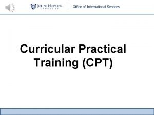 Curricular Practical Training CPT What is CPT Curricular