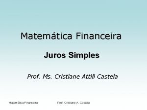 Matemtica Financeira Juros Simples Prof Ms Cristiane Attili