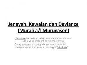 Jenayah Kawalan dan Deviance Murali al Murugasen Deviance