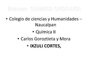 Examen QUIMICA ORGANICA Colegio de ciencias y Humanidades