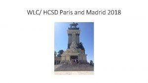 WLC HCSD Paris and Madrid 2018 Travel Dates