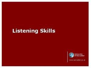 Listening Skills www worcester ac uk Listening is