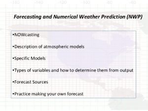 Forecasting and Numerical Weather Prediction NWP NOWcasting Description