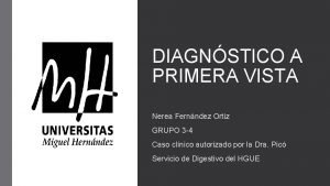 DIAGNSTICO A PRIMERA VISTA Nerea Fernndez Ortiz GRUPO