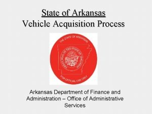 State of Arkansas Vehicle Acquisition Process Arkansas Department