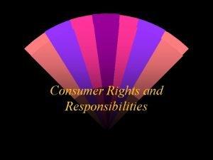 Consumer Rights and Responsibilities Part I Consumerism Consumerism