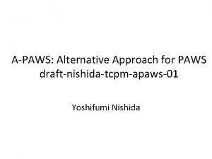 APAWS Alternative Approach for PAWS draftnishidatcpmapaws01 Yoshifumi Nishida