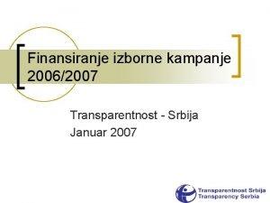 Finansiranje izborne kampanje 20062007 Transparentnost Srbija Januar 2007