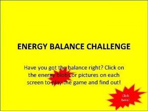 ENERGY BALANCE CHALLENGE Have you got the balance