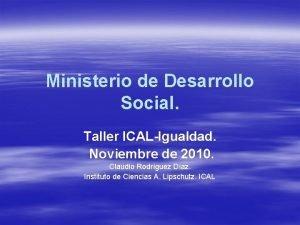Ministerio de Desarrollo Social Taller ICALIgualdad Noviembre de
