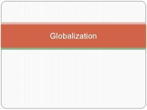 Globalization Globalization Globalization The emergence of a complex