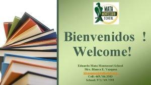 Bienvenidos Welcome Eduardo Mata Montessori School Mrs Blanca