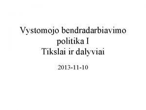 Vystomojo bendradarbiavimo politika I Tikslai ir dalyviai 2013
