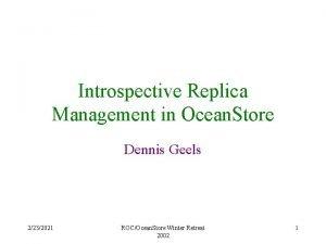 Introspective Replica Management in Ocean Store Dennis Geels