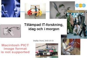 Tillmpad ITforskning idag och i morgon Staffan Truv