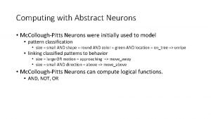 Computing with Abstract Neurons Mc ColloughPitts Neurons were