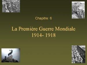 Chapitre 6 La Premire Guerre Mondiale 1914 1918