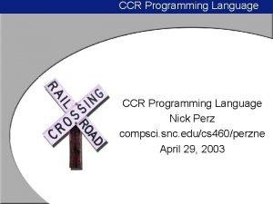 CCR Programming Language Nick Perz compsci snc educs