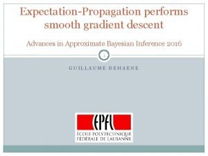 ExpectationPropagation performs smooth gradient descent Advances in Approximate