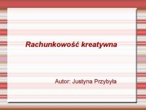 Rachunkowo kreatywna Autor Justyna Przybya Rachunkowo kreatywna To