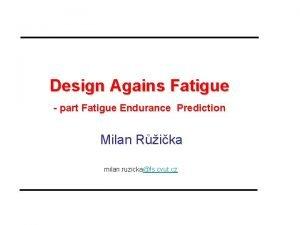 Design Agains Fatigue part Fatigue Endurance Prediction Milan