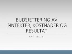 BUDSJETTERING AV INNTEKTER KOSTNADER OG RESULTAT KAPITTEL 15