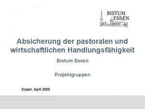 Absicherung der pastoralen und wirtschaftlichen Handlungsfhigkeit Bistum Essen