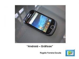Android Grficos Rogelio Ferreira Escutia Grficos 2 Clase