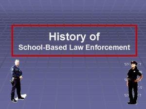 History of SchoolBased Law Enforcement Schoolbased Law Enforcement