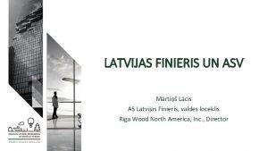 LATVIJAS FINIERIS UN ASV Mrti Lcis AS Latvijas