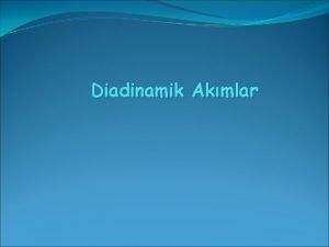 Diadinamik Akmlar ALAK FREKANSLI AKIMLARIN KULLANIM ALANLARI Salkl