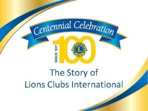 The Story of Lions Clubs International Lions Clubs
