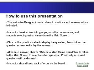 How to use this presentation The InstructorDesigner inserts