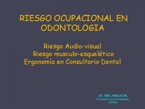 RIESGO OCUPACIONAL EN ODONTOLOGIA Riesgo Audiovisual Riesgo musculoesqueltico