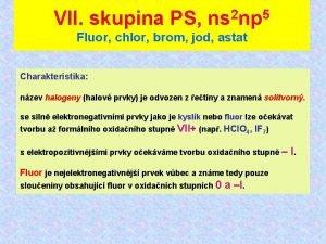 VII skupina PS ns 2 np 5 Fluor