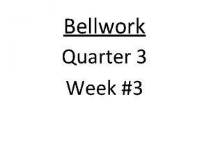 Bellwork Quarter 3 Week 3 Bellwork Quarter 3