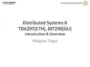 Distributed Computing and Systems Distributed Systems II TDA